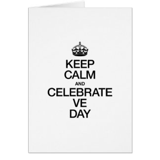 KEEP CALM AND CELEBRATE VE DAY CARD