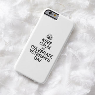KEEP CALM AND CELEBRATE VETERANS DAY BARELY THERE iPhone 6 CASE