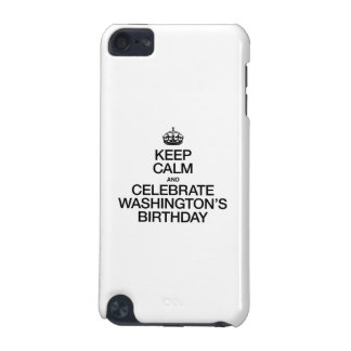 KEEP CALM AND CELEBRATE WASHINGTON'S BIRTHDAY iPod TOUCH (5TH GENERATION) CASE