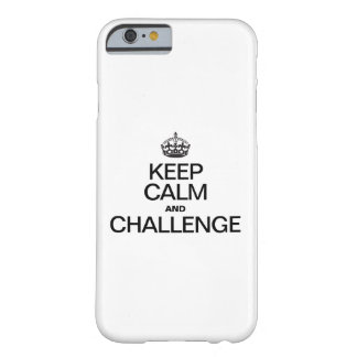 KEEP CALM AND CHALLENGE BARELY THERE iPhone 6 CASE