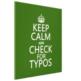 Keep Calm 'and' Check For Typos (in any color) Canvas Print