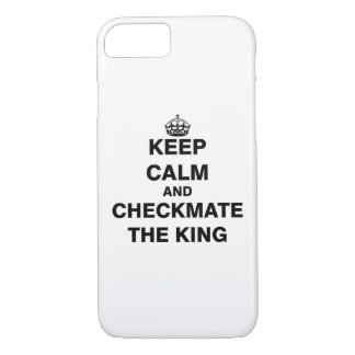 Keep Calm and Checkmate The King iPhone 7 Case