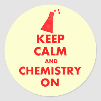 Keep Calm and Chemistry On Gifts Round Sticker