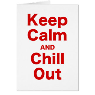 Keep Calm and Chill Out Greeting Cards