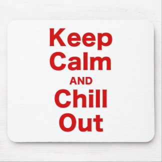 Keep Calm and Chill Out Mouse Pad