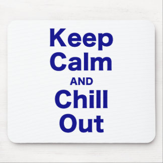 Keep Calm and Chill Out Mousepads