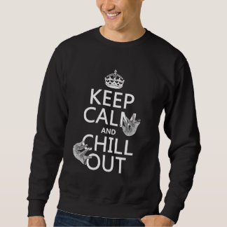 Keep Calm and Chill Out (sloth) (any color) Sweatshirt