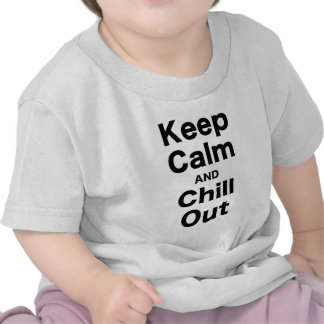 Keep Calm and Chill Out Tshirts