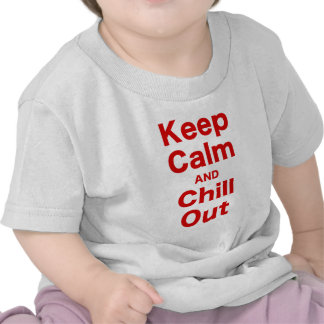Keep Calm and Chill Out T-shirts