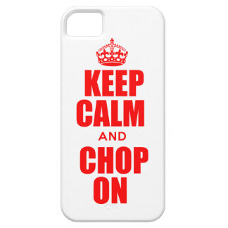 Keep Calm and Chop On iPhone 5 Case