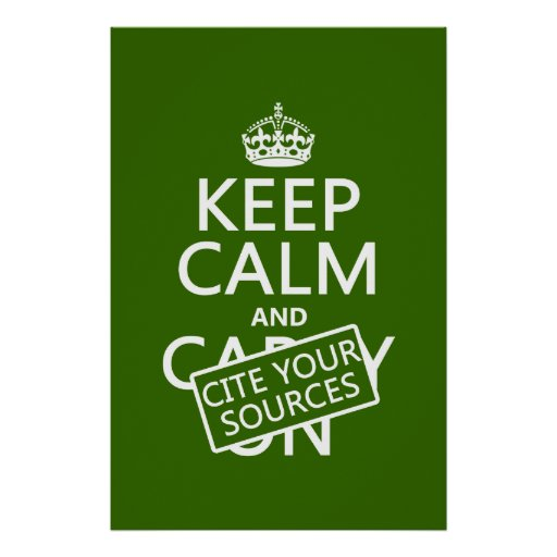 Keep Calm and Cite Your Sources (in any color) Poster