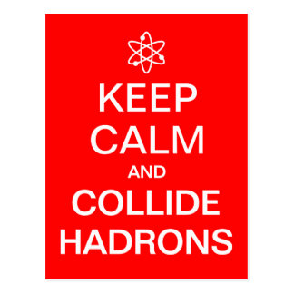 Keep Calm and Collide Hadrons Funny Geek Postcard