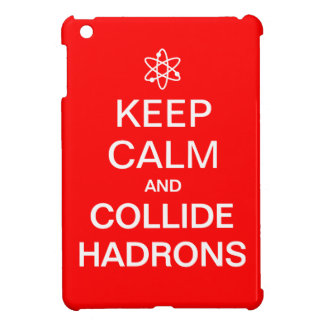"""Keep Calm and Collide Hadrons"" Funny Science iPad Mini Cases"