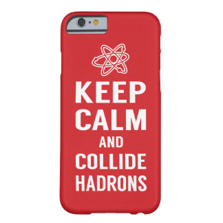 Keep Calm and Collide Hadrons Science Geek Barely There iPhone 6 Case