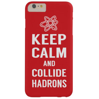 Keep Calm and Collide Hadrons Science Geek Barely There iPhone 6 Plus Case