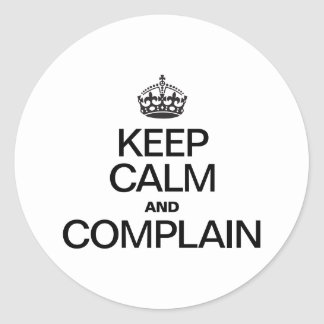 KEEP CALM AND COMPLAIN ROUND STICKER