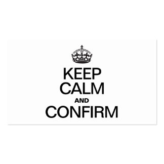 KEEP CALM AND CONFIRM BUSINESS CARDS