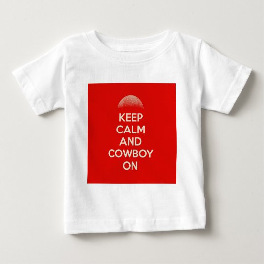 Keep Calm and Cowboy On Baby T-Shirt