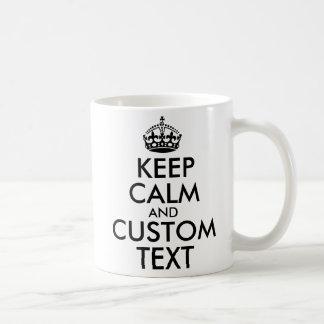 Keep Calm and Create Your Own Make Add Text Here Coffee Mug