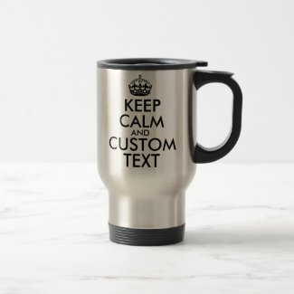 Keep Calm and Create Your Own Make Add Text Here Travel Mug