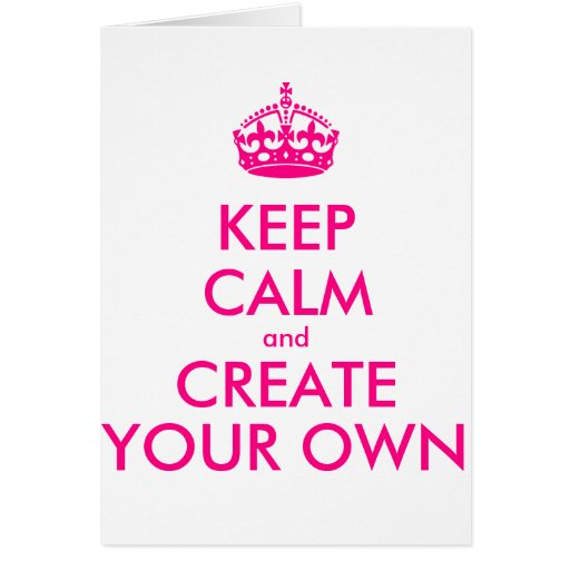 Keep calm and create your own - Pink Cards