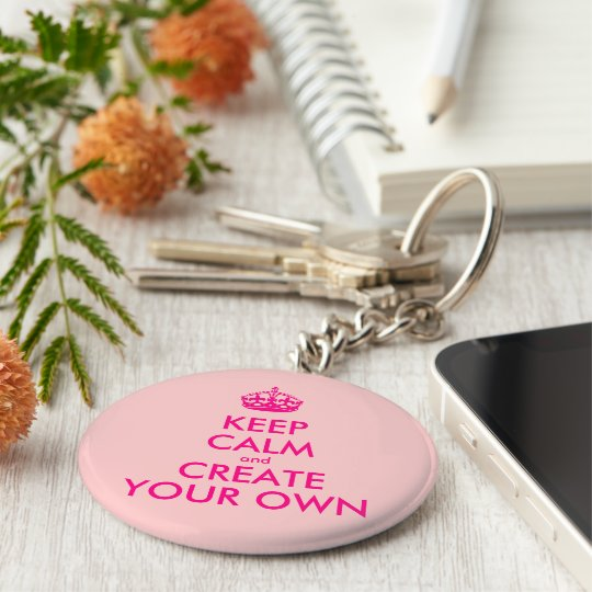 keep calm and create your own pink key ring zazzle co uk