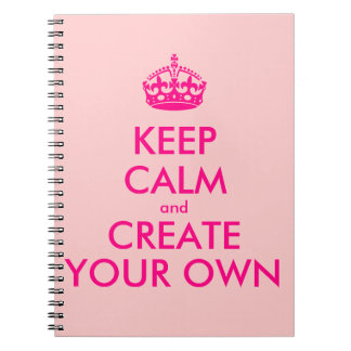 Keep calm and create your own - Pink Spiral Note Book