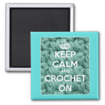 Keep Calm and Crochet On Blue Square Square Magnet