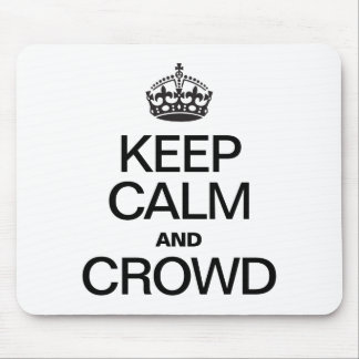 KEEP CALM AND CROWD MOUSEPADS