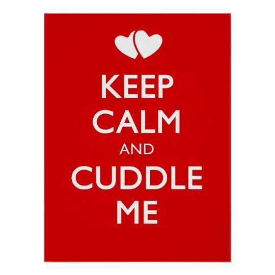KEEP CALM AND CUDDLE ME POSTER