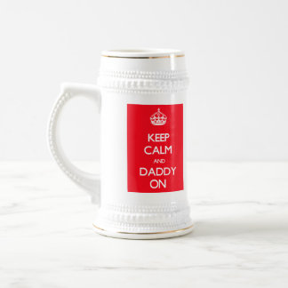 Keep Calm and Daddy On Beer Steins