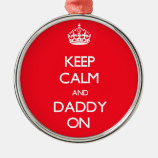 Keep Calm and Daddy On Silver-Colored Round Decoration