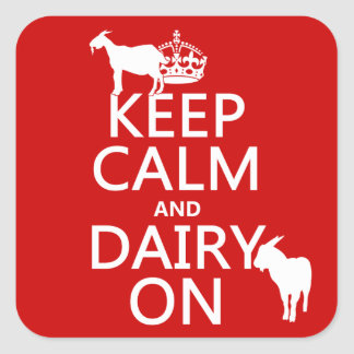 Keep Calm and Dairy On (any background color) Square Sticker