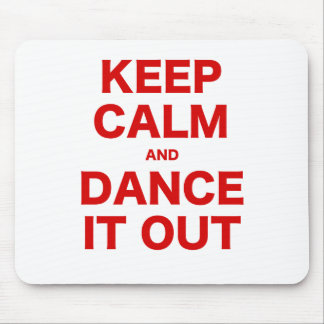 Keep Calm and Dance it Out Mouse Pad