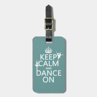 Keep Calm and Dance On (ballet) (all colors) Luggage Tag