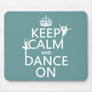 Keep Calm and Dance On (ballet) (all colors) Mouse Mat