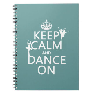 Keep Calm and Dance On (ballet) (all colors) Notebook