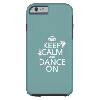 Keep Calm and Dance On (ballet) (all colours) Tough iPhone 6 Case