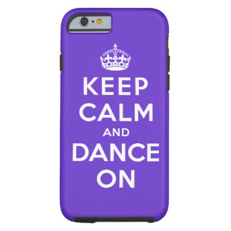 Keep Calm and Dance On Tough iPhone 6 Case