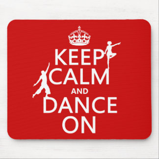 Keep Calm and Dance On (in all colors) Mouse Pad