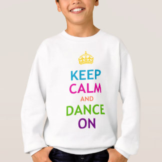 Keep Calm and Dance On Sweatshirt