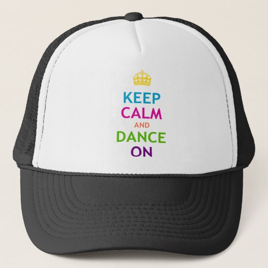 Keep Calm and Dance On Trucker Hat