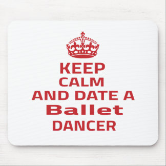 Keep calm and date a Ballet dancer Mouse Pad