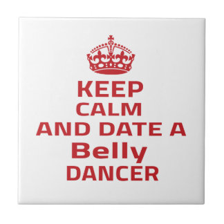 Keep calm and date a Belly dancer Tiles
