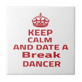 Keep calm and date a Breakdance dancer Ceramic Tiles