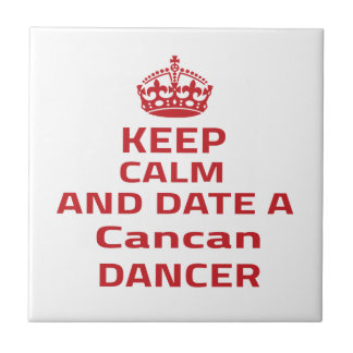 Keep calm and date a Cancan dancer Ceramic Tile
