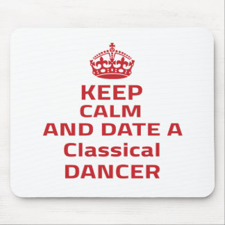 Keep calm and date a classical dance dancer mouse pads