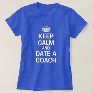 Keep calm and date a coach tshirt