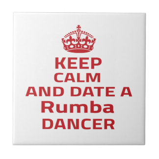 Keep calm and date a Rumba dancer Tile