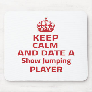 Keep calm and date a Show Jumping player Mouse Pads